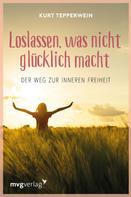 Kurt Tepperwein: Loslassen, was nicht glücklich macht