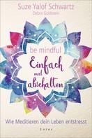 Suze Yalof Schwartz: Be mindful - Einfach mal abschalten ★★★★