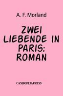 A. F. Morland: Zwei Liebende in Paris: Roman