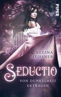 Regina Meißner: Seductio - Von Dunkelheit getragen ★★★★