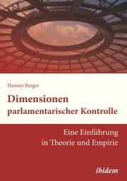Dimensionen parlamentarischer Kontrolle - Eine Einführung in Theorie und Empirie