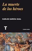 Carlos García Gual: La muerte de los héroes