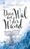 Inken Ibsen: Dein Wal an der Wand