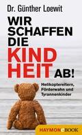 Günther Loewit: Wir schaffen die Kindheit ab! ★★★★