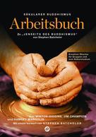 """Jochen Weber: Säkularer Buddhismus: ein Arbeitsbuch zu Stephen Batchelors """"Jenseits des Buddhismus"""""""