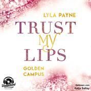Trust my Lips - Golden Campus, Band 2 (Ungekürzt)