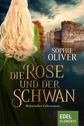 Die Rose und der Schwan - Historischer Liebesroman