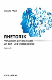 Rhetorik - Variationen der Redekunst an Text- und Wortbeispielen