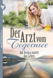 Der Arzt vom Tegernsee 7 – Arztroman - Auf Jessica wartet das Leben