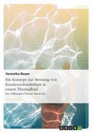 Veronika Bauer: Ein Konzept zur Messung von Kundenzufriedenheit in einem Thermalbad