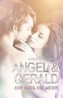 Christina Daron: Angel & Gerald - Auf ewig die Meine!