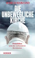 Marco Marzano: Die unbewegliche Kirche