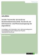 Julia Böhm: Soziale Netzwerke als moderne Kommunikationstechnik. Facebook zur Informations- und Wissensaneignung für Jugendliche