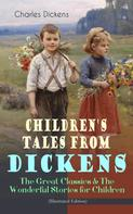 Charles Dickens: Children's Tales from Dickens – The Great Classics & The Wonderful Stories for Children (Illustrated Edition)