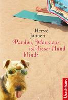 Hervé Jaouen: Pardon, Monsieur, ist dieser Hund blind? ★★★★★