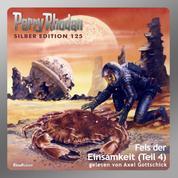 """Perry Rhodan Silber Edition 125: Fels der Einsamkeit (Teil 4) - Perry Rhodan-Zyklus """"Die Kosmische Hanse"""""""