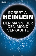 Robert A. Heinlein: Der Mann, der den Mond verkaufte ★★★