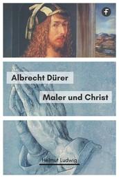 Albrecht Dürer - Maler und Christ