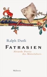 Fatrasien - Absurde Poesie des Mittelalters