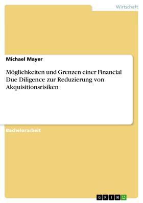 Möglichkeiten und Grenzen einer Financial Due Diligence zur Reduzierung von Akquisitionsrisiken
