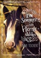 Mina Teichert: Ein Sommer zum Pferdestehlen ★★★★★