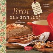 Brot aus dem gusseisernen Topf - aromatisch und knusprig wie aus dem Holzofen. Mit Brotaufstrichen