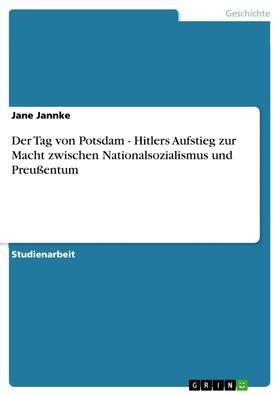 Der Tag von Potsdam - Hitlers Aufstieg zur Macht zwischen Nationalsozialismus und Preußentum