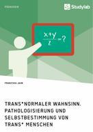 Franziska Jahn: Trans*normaler Wahnsinn. Pathologisierung und Selbstbestimmung von trans* Menschen ★★★