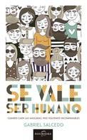 Gabriel Salcedo: Se vale ser humano