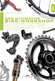 Der ultimative Bike-Workshop - Alle Reparaturen, Kaufberatung, Profi-Tipps