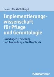 Implementierungswissenschaft für Pflege und Gerontologie - Grundlagen, Forschung und Anwendung - Ein Handbuch