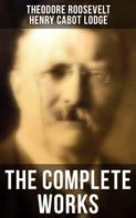 Theodore Roosevelt: The Complete Works