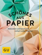 Schönes aus Papier - Dekoration und Geschenke einfach selber machen
