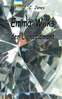 J.C. Jones: Emma Wilks und der Lichtdiamant
