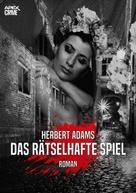 Herbert Adams: DAS RÄTSELHAFTE SPIEL