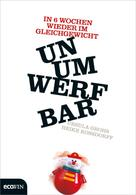 Ursula Grohs: Unumwerfbar