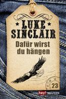 Luke Sinclair: Dafür wirst du hängen ★★★★