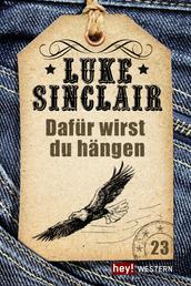Dafür wirst du hängen - Luke Sinclair Western, Band 23