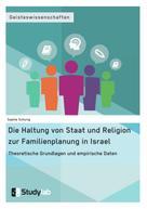 Sophie Schurig: Die Haltung von Staat und Religion zur Familienplanung in Israel. Theoretische Grundlagen und empirische Daten