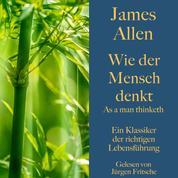 James Allen: Wie der Mensch denkt – As a man thinketh - Ein Klassiker der richtigen Lebensführung
