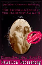 Klassiker der Erotik 71: Die Freuden-Mädchen von Frankfurt am Main - ungekürzt und unzensiert