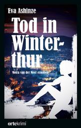 Tod in Winterthur - Moira van der Meer ermittelt