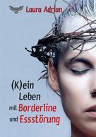 Laura Adrian: (K)ein Leben mit Borderline und Essstörung