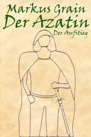 Markus Grain: Der Azatin: Der Aufstieg (Band 2) ★★★★★
