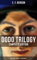 E. F. Benson: DODO TRILOGY - Complete Edition: Dodo, Dodo's Daughter & Dodo Wonders