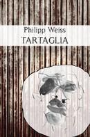 Philipp Weiss: Tartaglia