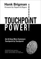 Hank Brigman: Touchpoint Power! Get & Keep More Customers, Touchpoint By Touchpoint