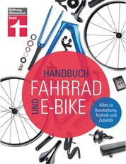 Handbuch Fahrrad und E-Bike - Alle relevanten Lösungen auf dem Markt - Unabhängige Beratung - Empfehlungen aus der Praxis - Zahlreiche Tests: Alles zu Ausstattung, Technik und Zubehör