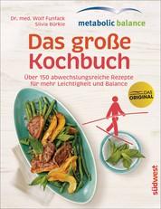 metabolic balance – Das große Kochbuch - Über 150 abwechslungsreiche Rezepte für mehr Leichtigkeit und Balance