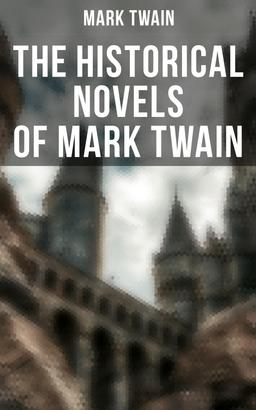 Mark Twain: Personal Recollections of Joan of Arc, The Prince and the Pauper & A Connecticut Yankee in King Arthur's Court